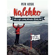 Nalehko: Jak si užít i stovky kilometrů dlouhý trek - Kniha