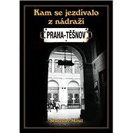 Kam se jezdívalo z nádraží Praha-Těšnov - Kniha