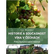 Historie a současnost vína v Čechách: Pátý korunovační klenot - Kniha