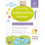 Zvládáme matematiku s Montessori a singapurskou metodou (5-6 let) - Kniha