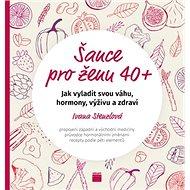 Šance pro ženu 40+: Jak vyladit svou váhu, hormony, výživu a zdraví - Kniha