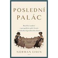 Poslední palác: Bouřlivé století z perspektivy pěti životů a jednoho legendárního domu - Kniha