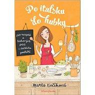 Po italsku do hubky: Pár receptů a laskavých drbů z italského podhůří - Kniha