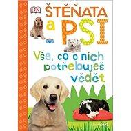 Štěňata a psi: Vše, co o nich potřebuješ vědět - Kniha