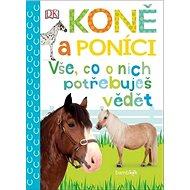 Koně a poníci: Vše, co o nich potřebuješ vědět - Kniha