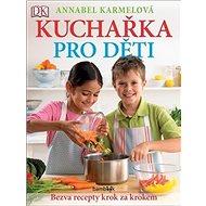Kuchařka pro děti Bezva recepty krok za krokem: Už umím vařit jako maminka! - Kniha