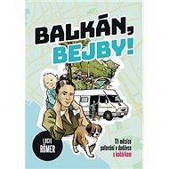 Balkán, bejby!: Tři měsíce putování v dodávce s kočárkem - Kniha