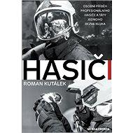 Hasiči: Osobní příběh profesionálního hasiče a táty jednoho bezva kluka