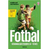 Fotbal: Učebnice pro trenéry dětí (4–13 let) - Kniha