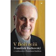 V Boží režii: František Radkovský v rozhovoru s Tomášem Kutilem - Kniha