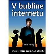 V bubline internetu: Internet a mobil môžu pomôcť. Ale aj ublížiť. - Kniha