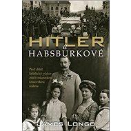 Hitler a Habsburkové: Proč chtěl fašistický vůdce zničit rakouskou královskou rodinu