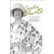 Agatha Christie Životopis: Jedinečná biografie čerpající ze soukromých archivů královny detektivek - Kniha