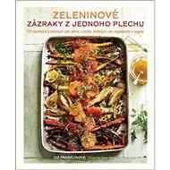 Zeleninové zázraky z jednoho plechu: 101 snadných a výživných jídel přímo z trouby, vhodných i pro v - Kniha