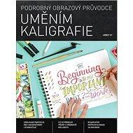 Podrobný obrazový průvodce Uměním kaligrafie - Kniha