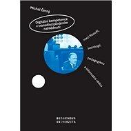 Digitální kompetence v transdisciplinárním nahlédnutí:: mezi filosofií, sociologií, pedagogikou a in - Kniha
