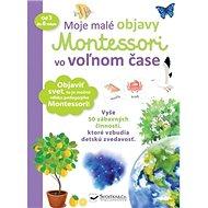 Moje malé objavy Montessori vo voľnom čase: Vyše 50 zábavných činností, ktoré vzbudia detskú zvedavo - Kniha