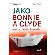 Jako Bonnie a Clyde: Během chvíle se může všechno změnit - Kniha