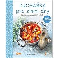 Kuchařka pro zimní dny: Báječné recepty pro zahřátí a pohodu - Kniha