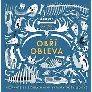 Obří obleva: Seznamte se s ohromnými zvířaty doby ledové - Kniha