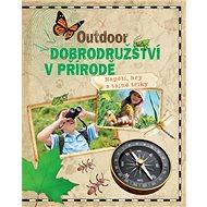 Outdoor dobrodružství v přírodě: Napětí, hry a tajné triky - Kniha