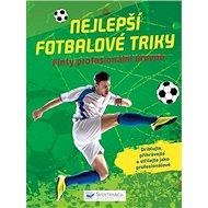 Nejlepší fotbalové triky: Finty profesionální úrovně - Kniha