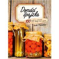 Domácí špajzka: 100 receptů na uchovávání ovoce, zeleniny, hub a bylinek - Kniha