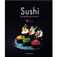 Kniha Sushi: Od začátečníka k mistrovi - Kniha