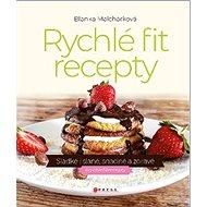 Rychlé fit recepty: Sladké i slané, snadné a zdravé - Kniha