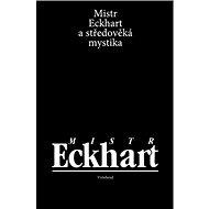 Mistr Eckhart a středověká mystika - Kniha