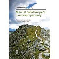 Manuál paliativní péče o umírající pacienty: Pomoc při rozhodování v paliativní nejistotě - Kniha