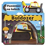 Buldozer Pomocníci na kolech: + dřevěný, ekologicky nezávadný buldozer - Kniha