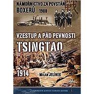 Námořnictvo za povstání boxerů 1900: Vzestup a pád pevnosti Tsingtao 1914 - Kniha