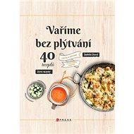 Vaříme bez plýtvání: 40 receptů. Chutně a úsporně do posledního drobečku - Kniha