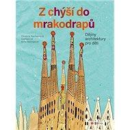 Z chýší do mrakodrapů: Dějiny architektury pro děti - Kniha