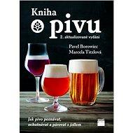 Kniha o pivu: Jak pivo poznávat, ochutnávat a párovat s jídlem - Kniha