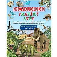 Encyklopedie pravěký svět: zábavné informace pro děti - Kniha