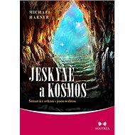 Jeskyně a kosmos: Šamanská setkání s jinou realitou - Kniha