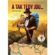 A tak tedy jdu...: Cestopis a příběh o prožití 787 km Svatojakubské cesty - Kniha