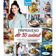 Připraveno do 30 minut: Vařte snadno a rychle jako šéfredaktorka časopisu Apetit Lucie Kubrová - Kniha