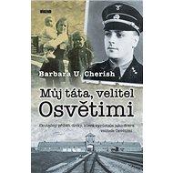 Můj táta, velitel Osvětimi: Skutečný příběh dívky, která vyrůstala jako dcera velitele Osvětimi - Kniha