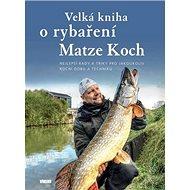 Velká kniha o rybaření: Nejlepší rady a triky pro jakoukoliv roční dobu a techniku - Kniha