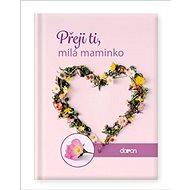 Přeji ti, milá maminko - Kniha