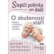 Slepičí polévka pro duši O zkušenosti stáří: Příběhy k zamyšlení, zasmání i poučení - Kniha