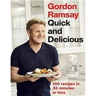 Gordon Ramsay Quick and Delicious: 100 recipes in 30 minutes or less - Kniha