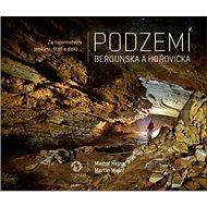 Podzemí Berounska a Hořovicka: Za tajemstvím jeskyní, štol a dolů... - Kniha