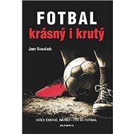 Fotbal krásný i krutý: Góly, emoce, násili - i to to fotbal - Kniha