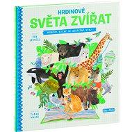 Hrdinové světa zvířat: Příběhy, které se skutečně staly - Kniha