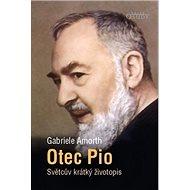 Otec Pio: Světcův krátký životopis - Kniha