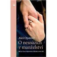 O nesnázích v manželství: Jak je včas rozpoznat a hledat cestu dál - Kniha